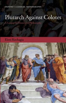 Book Plutarch Against Colotes: A Lesson in History of Philosophy by Eleni Kechagia