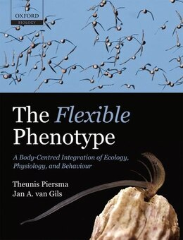 Book The Flexible Phenotype: A Body-Centred Integration of Ecology, Physiology, and Behaviour by Theunis Piersma