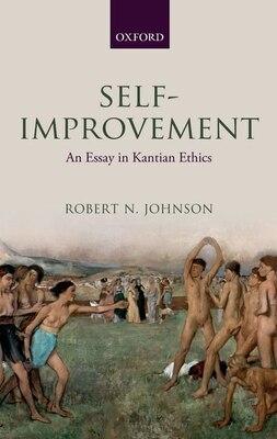 Book Self-Improvement: An Essay in Kantian Ethics by Robert N. Johnson