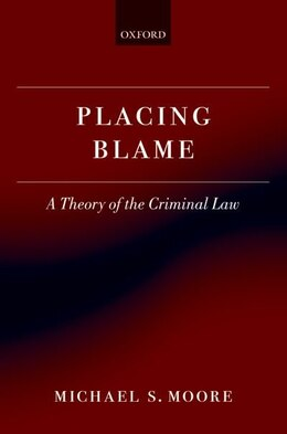 Book Placing Blame: A Theory of the Criminal Law by Michael S. Moore