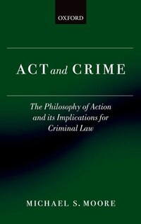 Act and Crime: The Philosophy of Action and its Implications for Criminal Law
