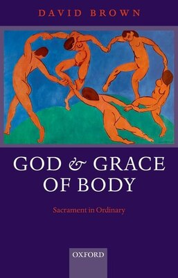Book God and Grace of Body: Sacrament in Ordinary by David Brown