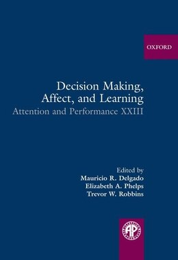 Book Decision Making, Affect, and Learning: Attention and Performance XXIII by Mauricio R. Delgado
