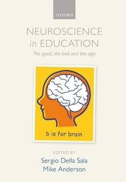 Book Neuroscience in Education: The good, the bad, and the ugly by Sergio Della Sala