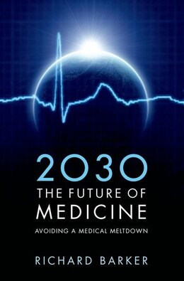 Book 2030 - The Future of Medicine: Avoiding a Medical Meltdown by Richard Barker