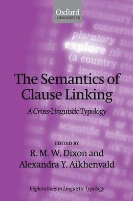 Book The Semantics of Clause Linking: A Cross-Linguistic Typology by R. M. W. Dixon