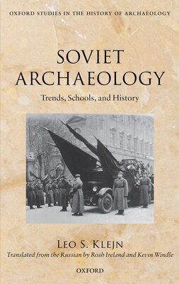 Book Soviet Archaeology: Trends, Schools, and History by Leo S. Klejn