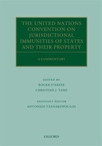 Book The United Nations Convention on Jurisdictional Immunities of States and Their Property: A… by Roger OKeefe
