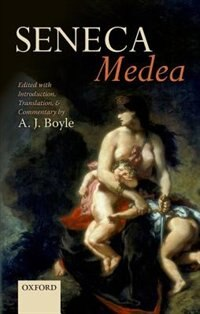 Book Seneca: Medea: Edited with Introduction, Translation, and Commentary by A. J. Boyle
