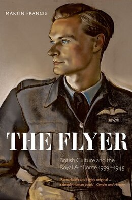 Book The Flyer: British Culture and the Royal Air Force 1939-1945 by Martin Francis