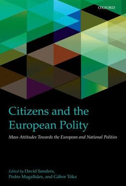Book Citizens and the European Polity: Mass Attitudes Towards the European and National Polities by David Sanders