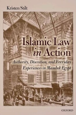 Book Islamic Law in Action: Authority, Discretion, and Everyday Experiences in Mamluk Egypt by Kristen Stilt