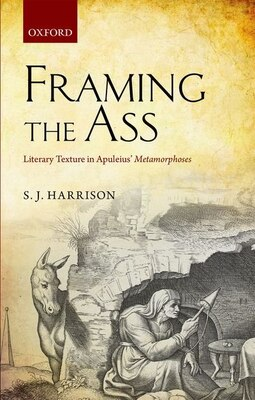 Book Framing the Ass: Literary Texture in Apuleius Metamorphoses by S. J. Harrison