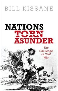 Book Nations Torn Asunder: The Challenge of Civil War by Bill Kissane