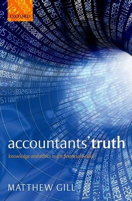 Book Accountants Truth: Knowledge and Ethics in the Financial World by Matthew Gill