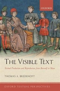 Book The Visible Text: Textual Production and Reproduction from Beowulf to Maus by Thomas A. Bredehoft