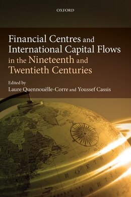 Book Financial Centres and International Capital Flows in the Nineteenth and Twentieth Centuries by Laure Quennouelle-Corre