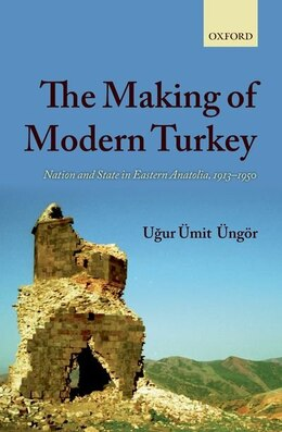 Book The Making of Modern Turkey: Nation and State in Eastern Anatolia, 1913-50 by Ugur Umit Ungor