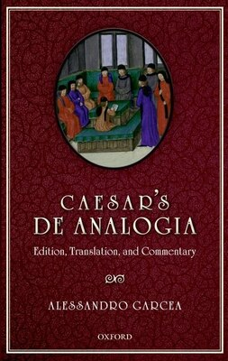Book Caesars De Analogia: Edition, Translation, and Commentary by Alessandro Garcea