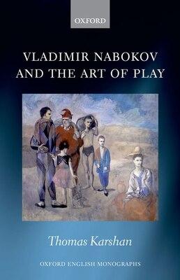 Book Vladimir Nabokov and the Art of Play by Thomas Karshan