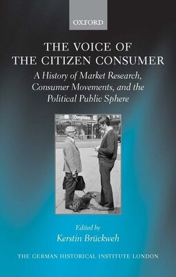 Book The Voice of the Citizen Consumer: A History of Market Research, Consumer Movements, and the… by Kerstin Bruckweh