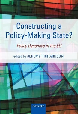 Book Constructing a Policy-Making State?: Policy Dynamics in the EU by Jeremy Richardson