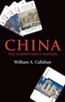 Book China: The Pessoptimist Nation by William A. Callahan