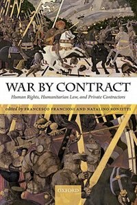 Book War by Contract: Human Rights, Humanitarian Law, and Private Contractors by Francesco Francioni