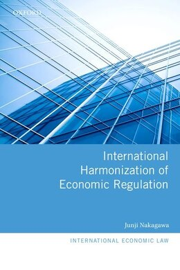 Book International Harmonization of Economic Regulation by Junji Nakagawa