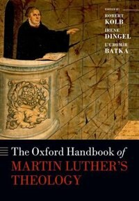 Book The Oxford Handbook of Martin Luthers Theology by Robert Kolb