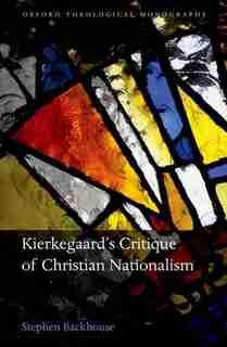 Kierkegaard's Critique of Christian Nationalism by Stephen Backhouse