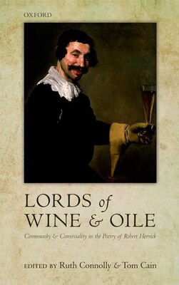 Book Lords of Wine and Oile: Community and Conviviality in the Poetry of Robert Herrick by Ruth Connolly