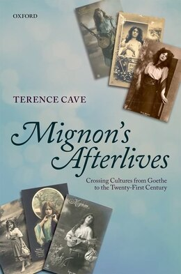 Book Mignons Afterlives: Crossing Cultures from Goethe to the Twenty-First Century by Terence Cave