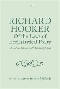 Book Richard Hooker, Of the Laws of Ecclesiastical Polity: A Critical Edition with Modern Spelling by Arthur Stephen McGrade