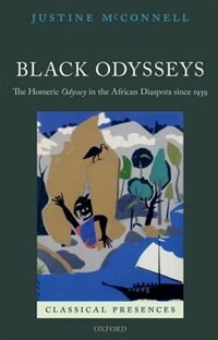 Book Black Odysseys: The Homeric Odyssey in the African Diaspora since 1939 by Justine McConnell