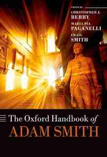The Oxford Handbook of Adam Smith by Christopher J. Berry