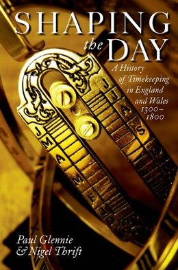 Book Shaping the Day: A History of Timekeeping in England and Wales 1300-1800 by Paul Glennie