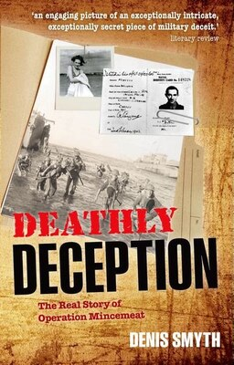 Book Deathly Deception: The Real Story of Operation Mincemeat by Denis Smyth