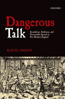 Book Dangerous Talk: Scandalous, Seditious, and Treasonable Speech in Pre-Modern England by David Cressy