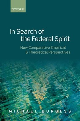 Book In Search of the Federal Spirit: New Comparative Empirical and Theoretical Perspectives by Michael Burgess