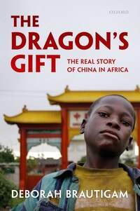 The Dragons Gift: The Real Story of China in Africa