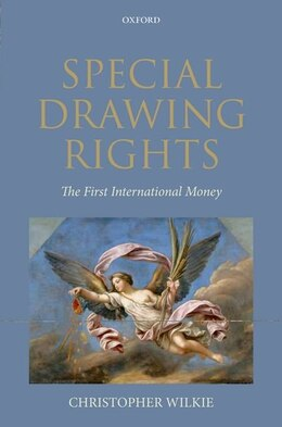 Book Special Drawing Rights (SDRs): The First International Money by Christopher Wilkie
