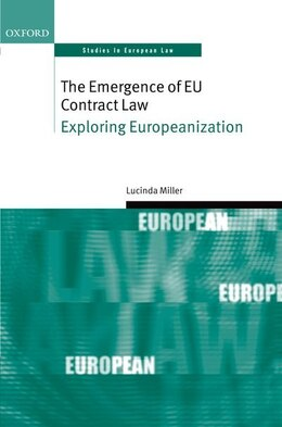 Book The Emergence of EU Contract Law: Exploring Europeanization by Lucinda Miller