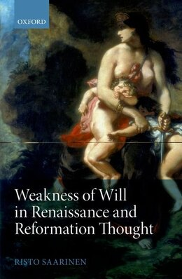 Book Weakness of Will in Renaissance and Reformation Thought by Risto Saarinen