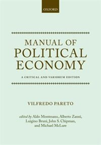 Book Manual of Political Economy: A Variorum Translation and Critical Edition by Vilfredo Pareto