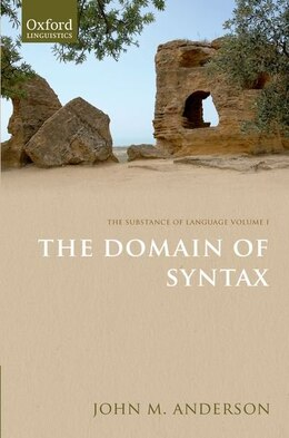 Book The Substance of Language Volume I: The Substance of Language Volume I: The Domain of Syntax by John M. Anderson