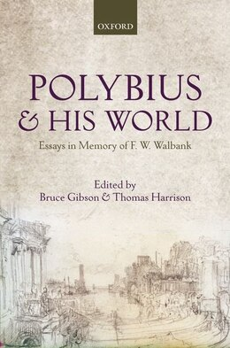 Book Polybius and his World: Essays in Memory of F.W. Walbank by Bruce Gibson