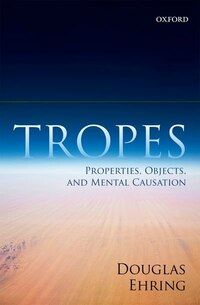 Tropes: Properties, Objects, and Mental Causation