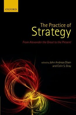 Book The Practice of Strategy: From Alexander the Great to the Present by John Andreas Olsen