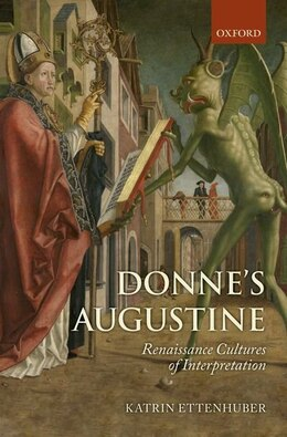 Book Donnes Augustine: Renaissance Cultures of Interpretation by Katrin Ettenhuber
